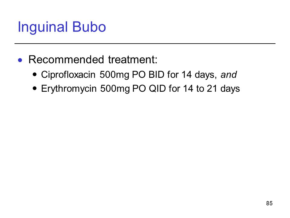 Inguinal Bubo Recommended treatment: