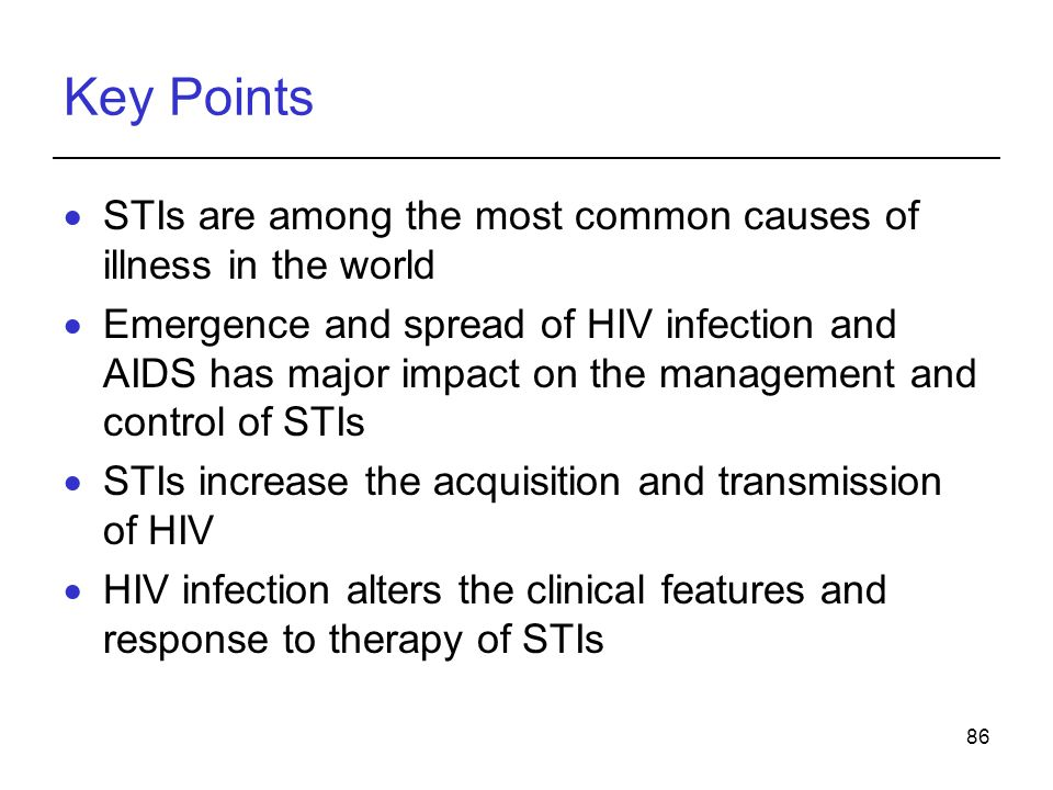 Key Points STIs are among the most common causes of illness in the world.