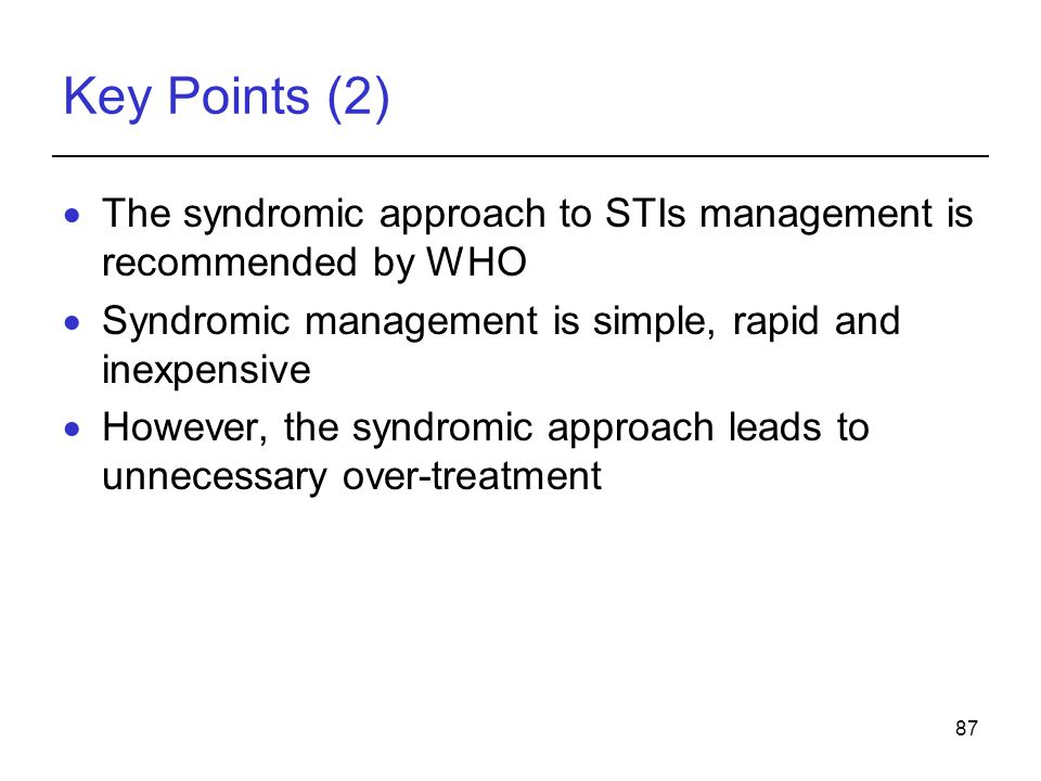 Key Points (2) The syndromic approach to STIs management is recommended by WHO. Syndromic management is simple, rapid and inexpensive.