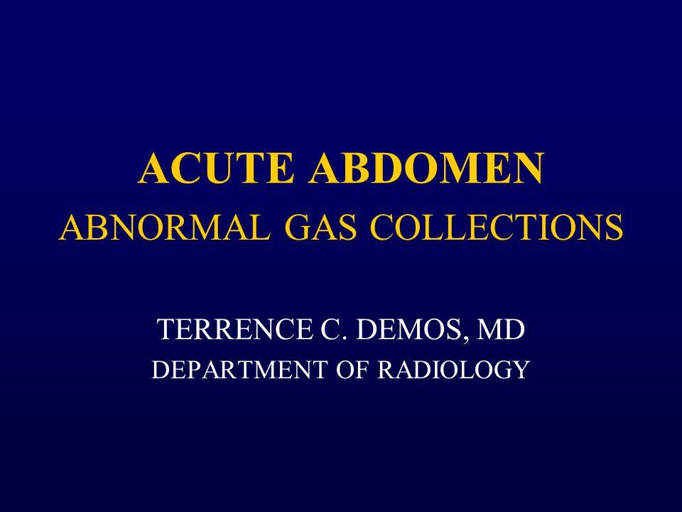 ABNORMAL GAS COLLECTIONS TERRENCE C. DEMOS, MD DEPARTMENT OF RADIOLOGY
