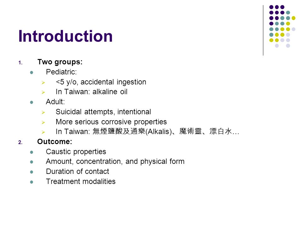 Introduction Two groups: Pediatric: <5 y/o, accidental ingestion