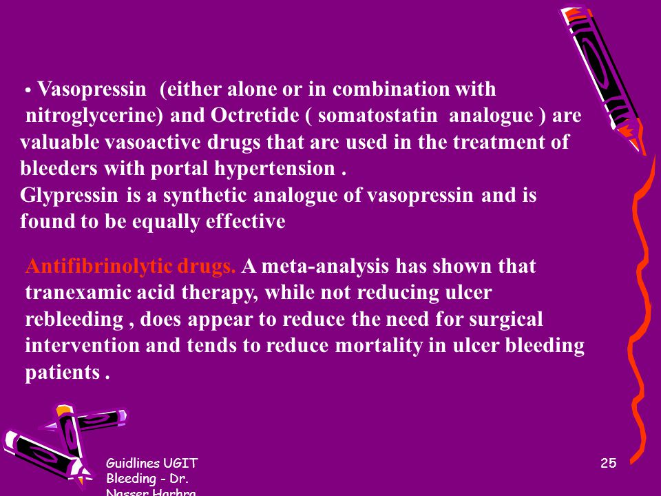 • Vasopressin (either alone or in combination with