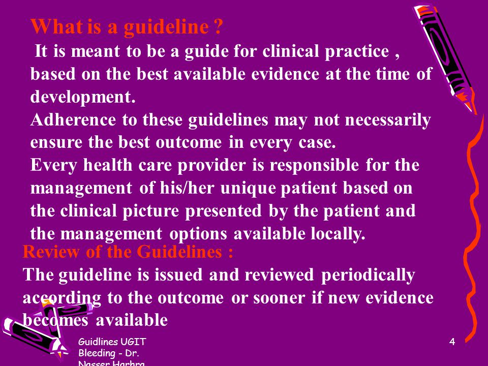 What is a guideline It is meant to be a guide for clinical practice , based on the best available evidence at the time of development.