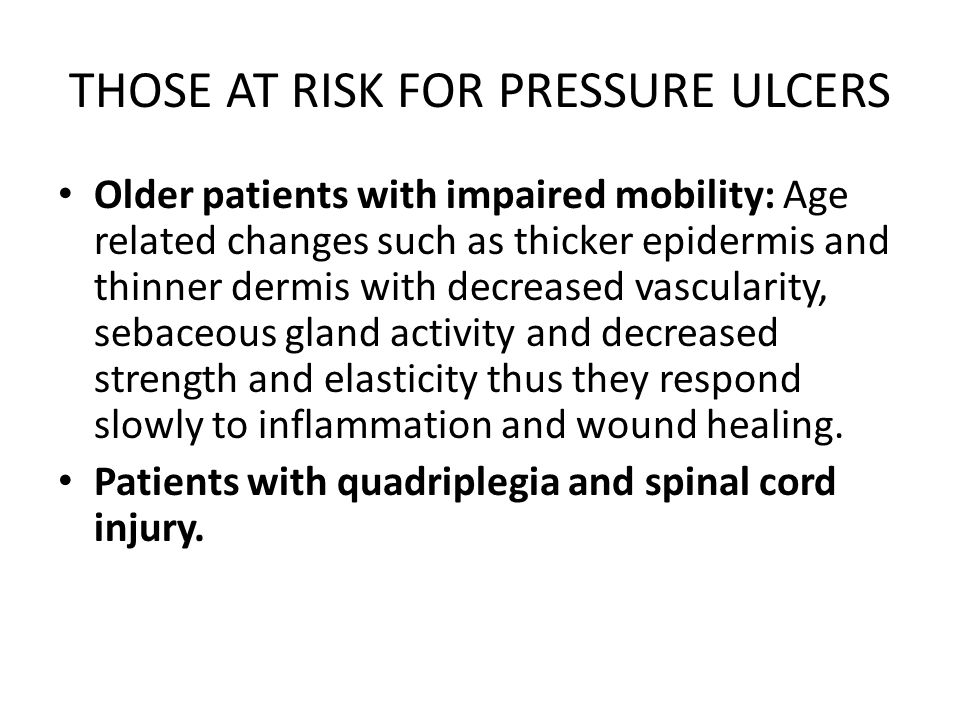 THOSE AT RISK FOR PRESSURE ULCERS
