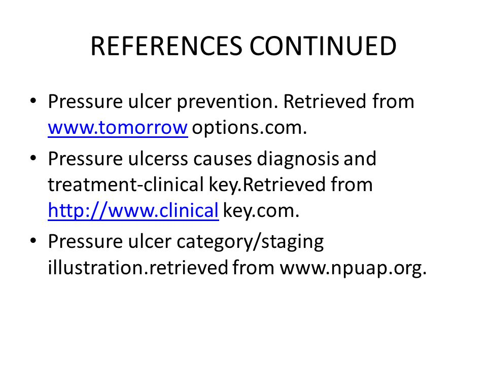 REFERENCES CONTINUED Pressure ulcer prevention. Retrieved from www.tomorrow options.com.