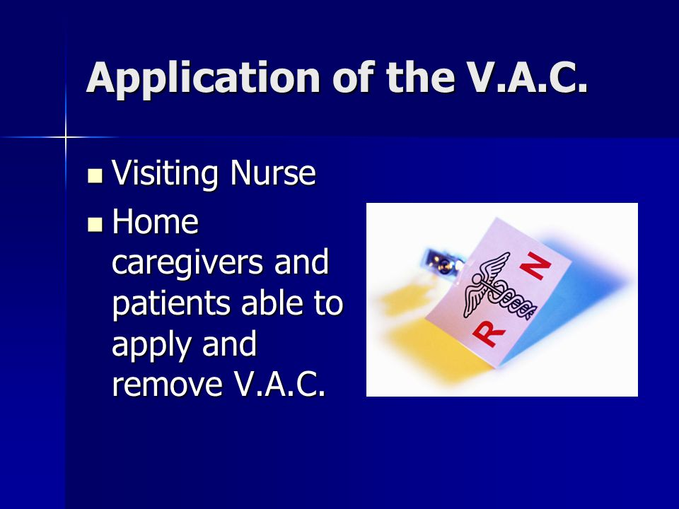 Application of the V.A.C. Visiting Nurse