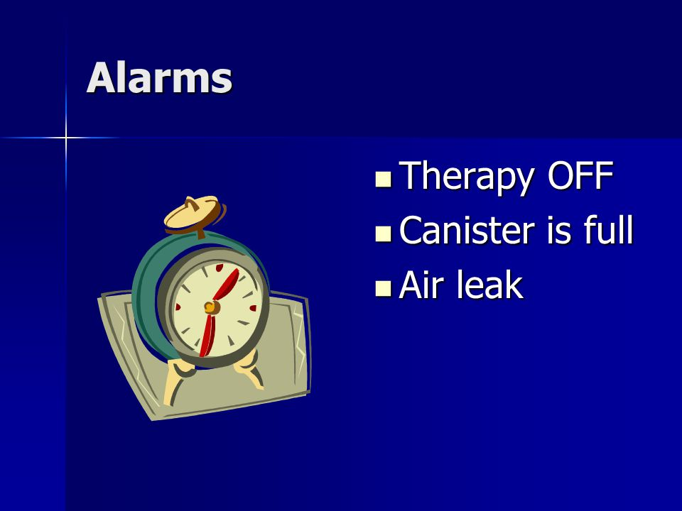 Alarms Therapy OFF Canister is full Air leak