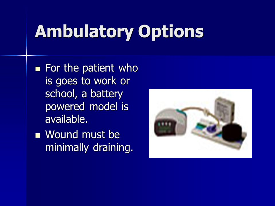 Ambulatory Options For the patient who is goes to work or school, a battery powered model is available.