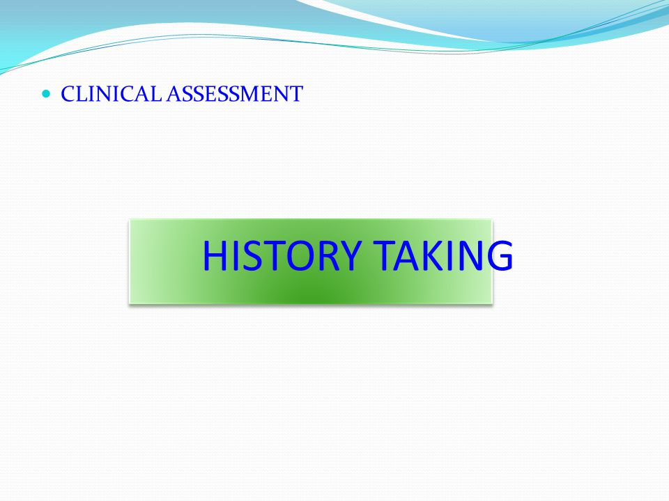 HISTORY TAKING CLINICAL ASSESSMENT