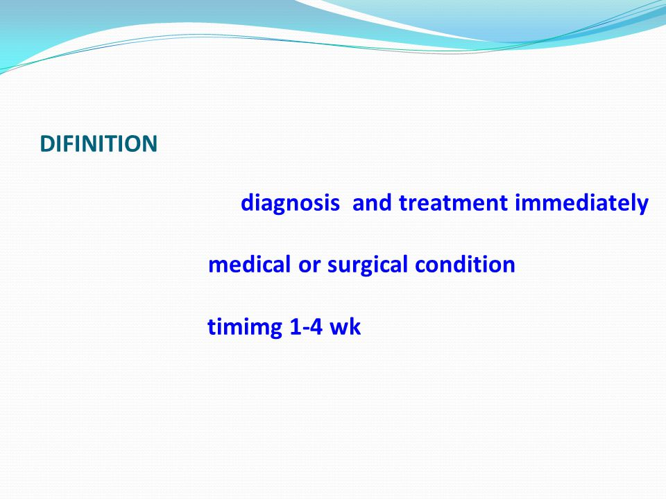 DIFINITION diagnosis and treatment immediately medical or surgical condition timimg 1-4 wk