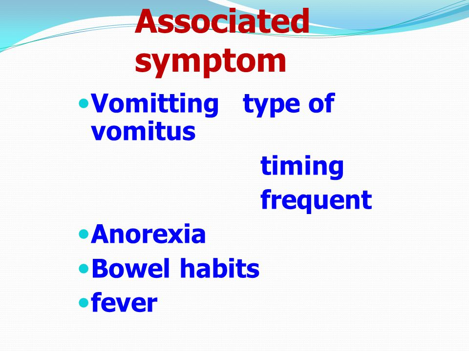 Associated symptom Vomitting type of vomitus timing frequent Anorexia