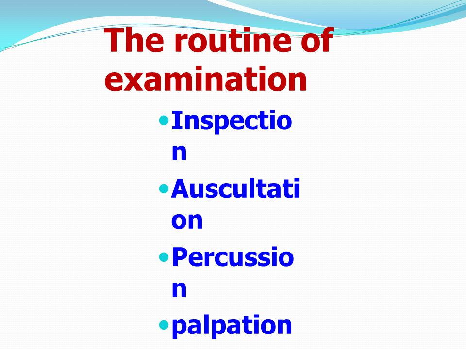 The routine of examination