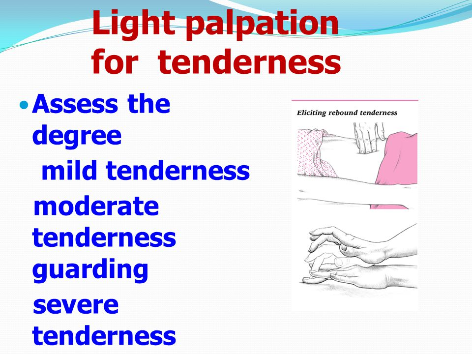 Light palpation for tenderness
