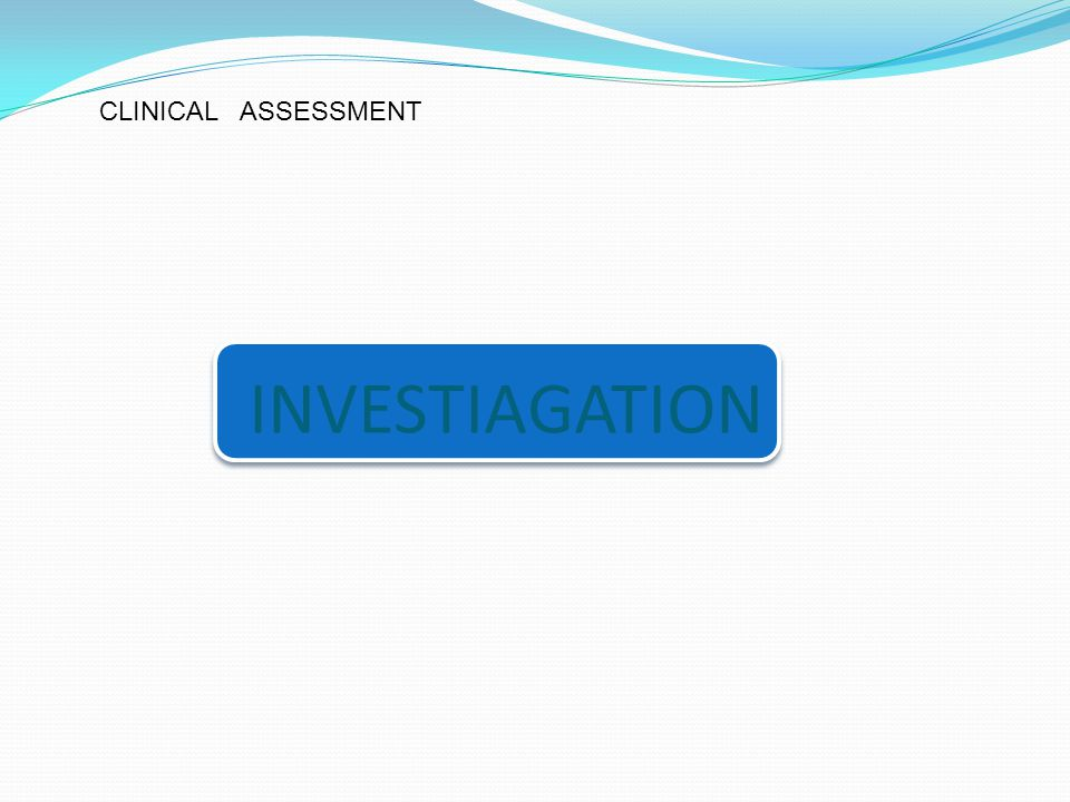 CLINICAL ASSESSMENT INVESTIAGATION