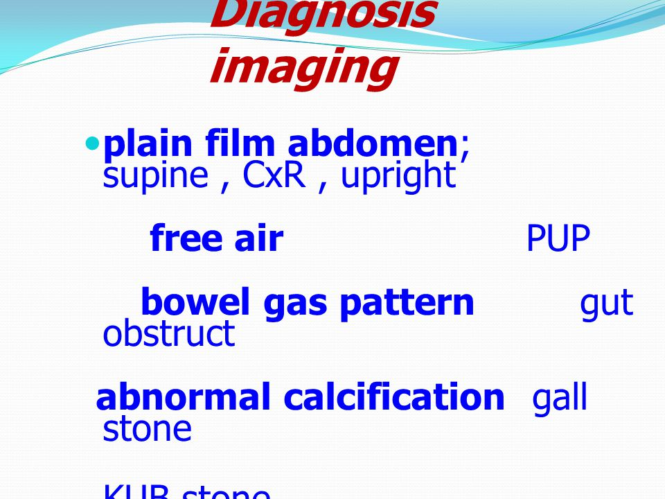 Diagnosis imaging plain film abdomen; supine , CxR , upright