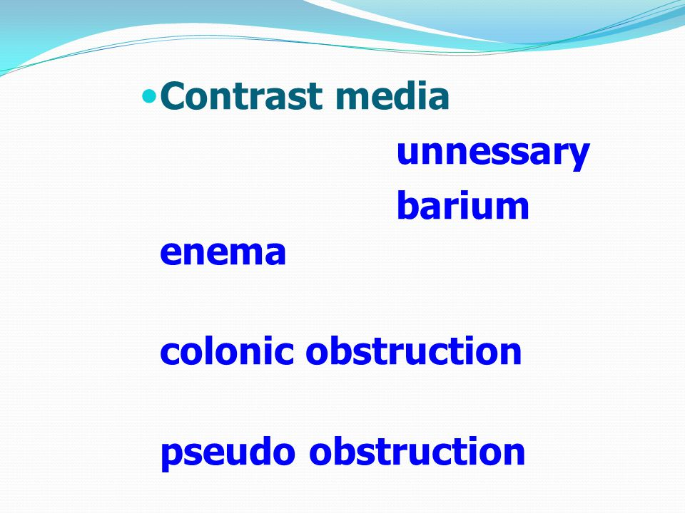 Contrast media unnessary barium enema colonic obstruction pseudo obstruction intussusception
