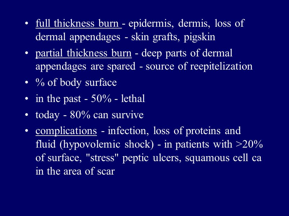 full thickness burn - epidermis, dermis, loss of dermal appendages - skin grafts, pigskin