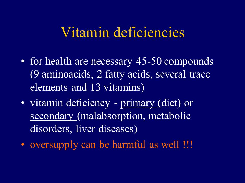 Vitamin deficiencies for health are necessary 45-50 compounds (9 aminoacids, 2 fatty acids, several trace elements and 13 vitamins)