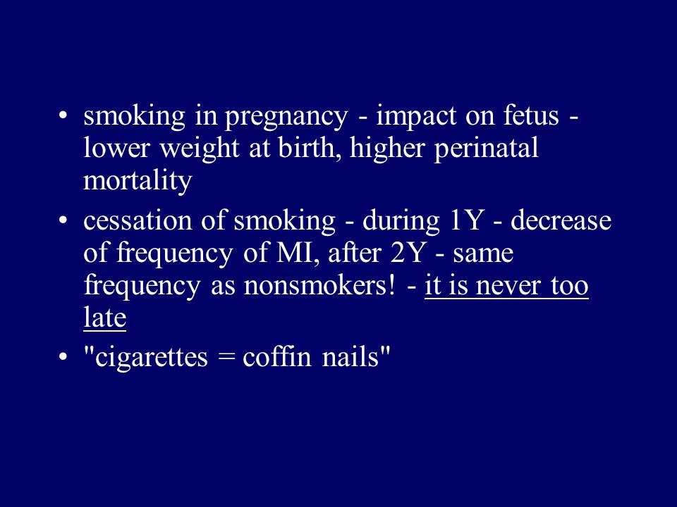 smoking in pregnancy - impact on fetus - lower weight at birth, higher perinatal mortality