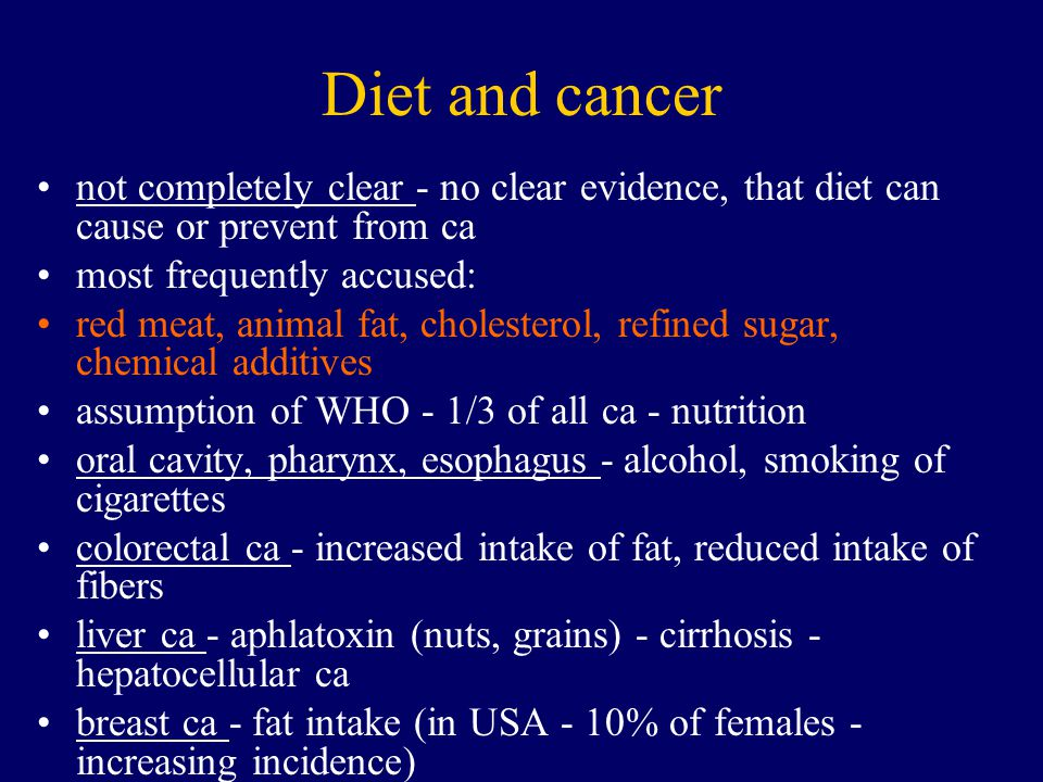 Diet and cancer not completely clear - no clear evidence, that diet can cause or prevent from ca. most frequently accused: