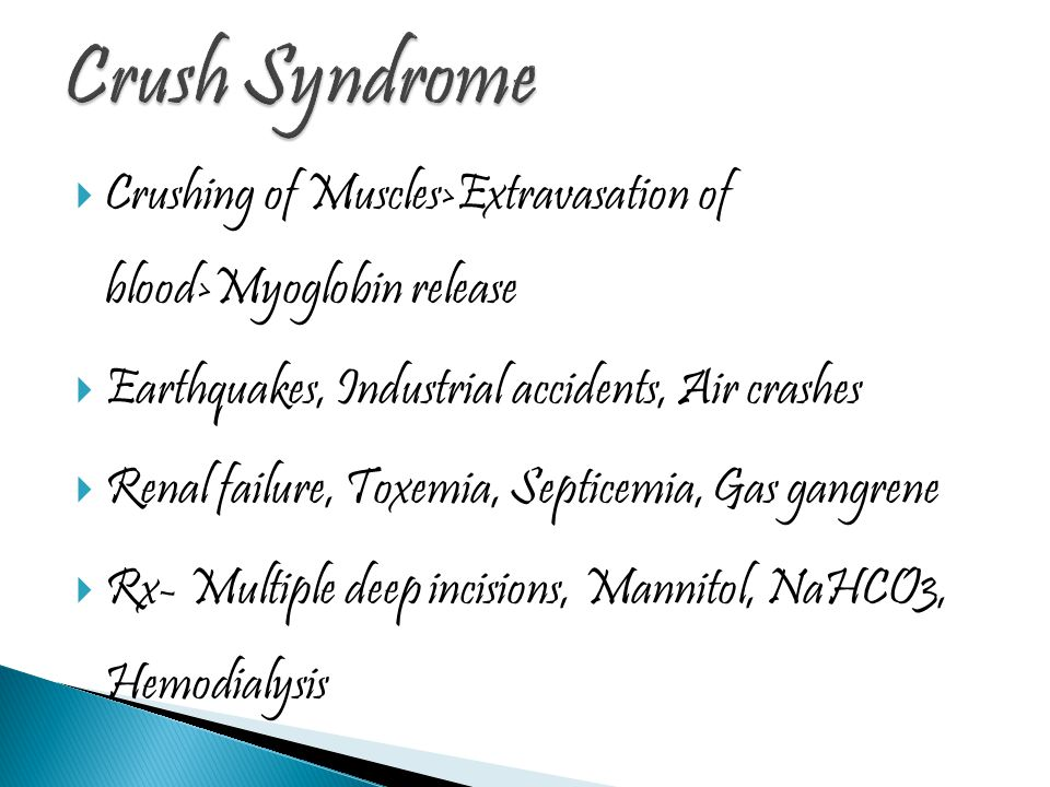 Crush Syndrome Crushing of Muscles>Extravasation of blood>Myoglobin release. Earthquakes, Industrial accidents, Air crashes.