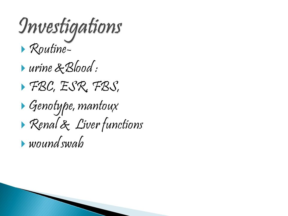 Investigations Routine- urine &Blood : FBC, ESR, FBS,