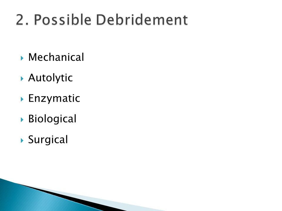 2. Possible Debridement Mechanical Autolytic Enzymatic Biological