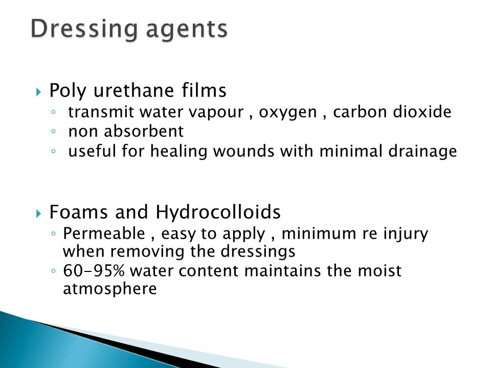 Dressing agents Poly urethane films Foams and Hydrocolloids
