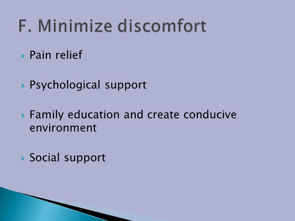 F. Minimize discomfort Pain relief Psychological support