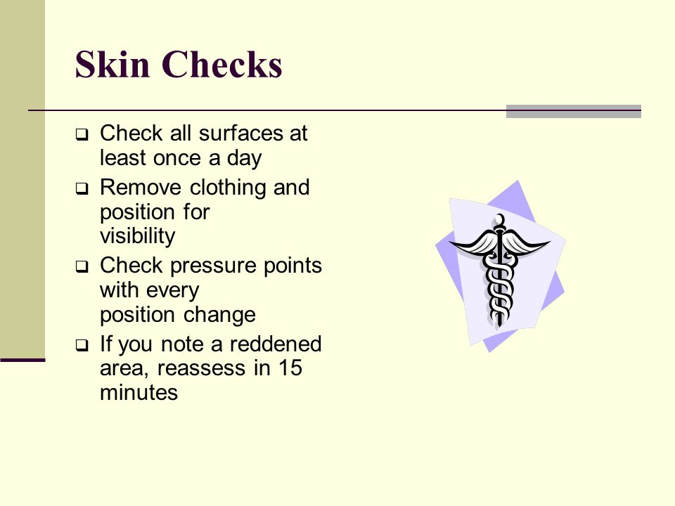 Skin Checks Check all surfaces at least once a day