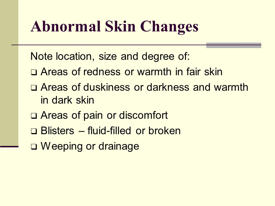 Abnormal Skin Changes Note location, size and degree of: