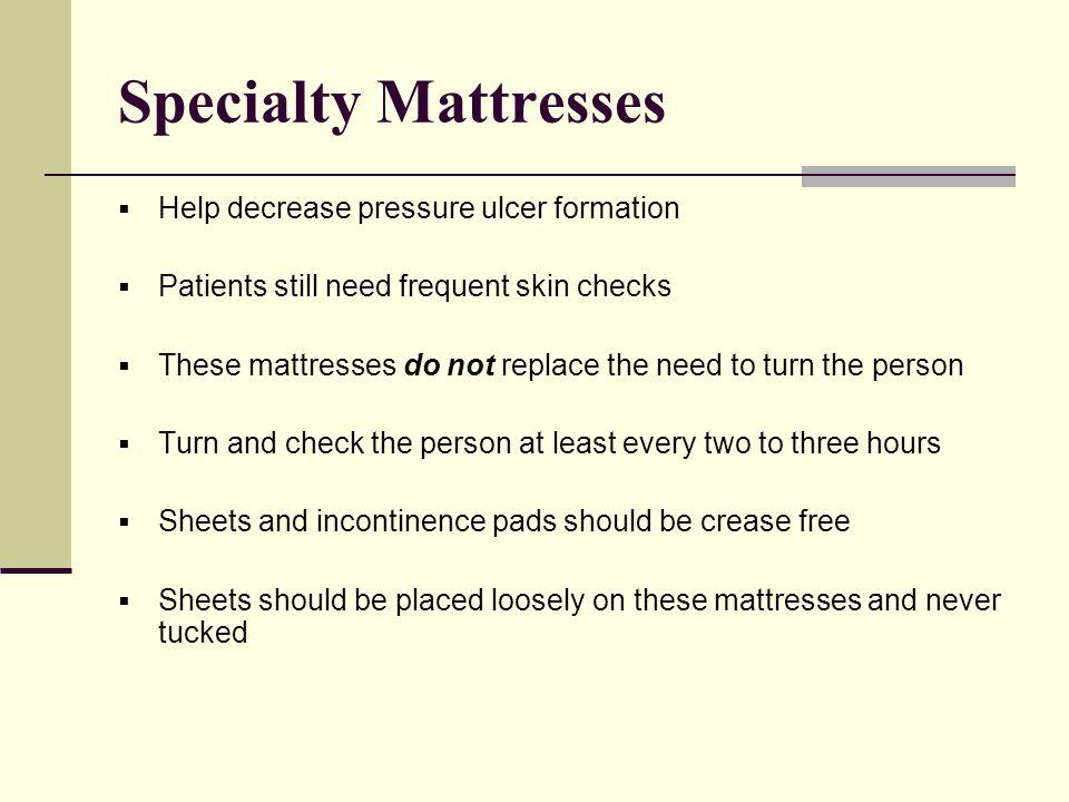 Specialty Mattresses Help decrease pressure ulcer formation