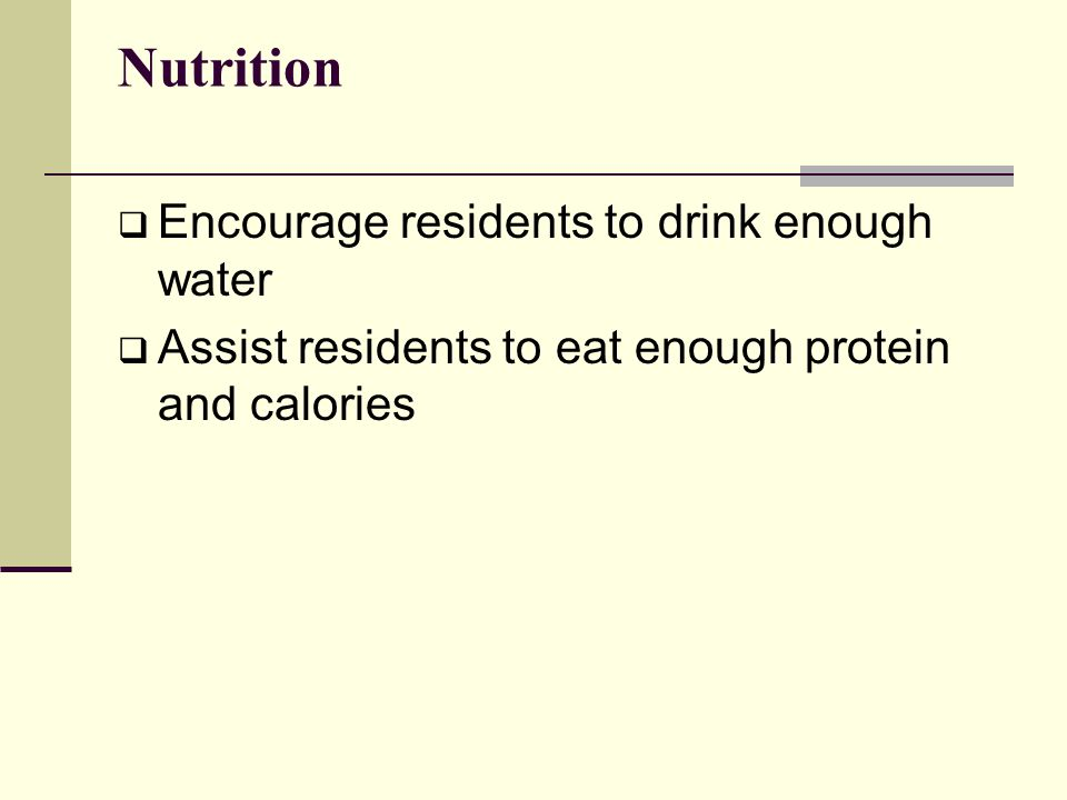 Nutrition Encourage residents to drink enough water