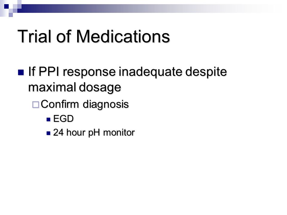 Trial of Medications If PPI response inadequate despite maximal dosage