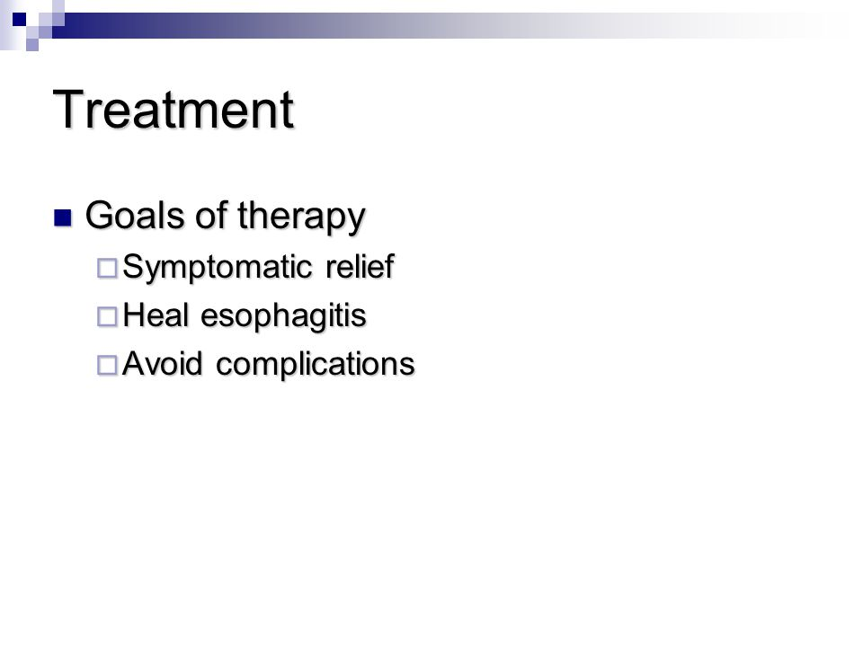 Treatment Goals of therapy Symptomatic relief Heal esophagitis