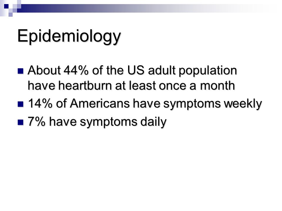 Epidemiology About 44% of the US adult population have heartburn at least once a month. 14% of Americans have symptoms weekly.
