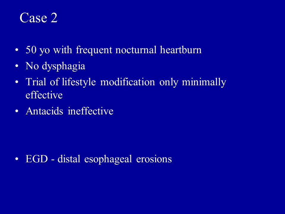 Case 2 50 yo with frequent nocturnal heartburn No dysphagia