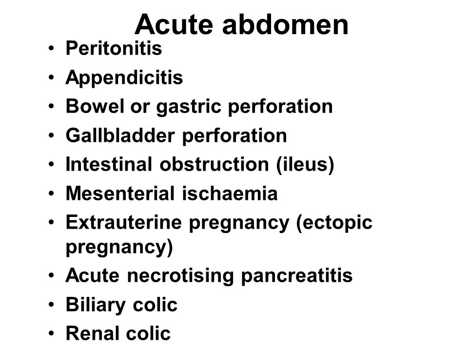 Acute abdomen Peritonitis Appendicitis Bowel or gastric perforation