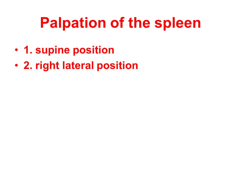 Palpation of the spleen