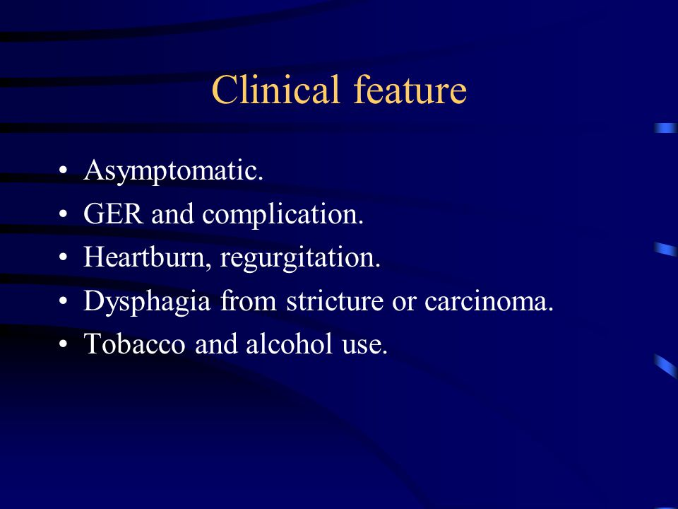 Clinical feature Asymptomatic. GER and complication.