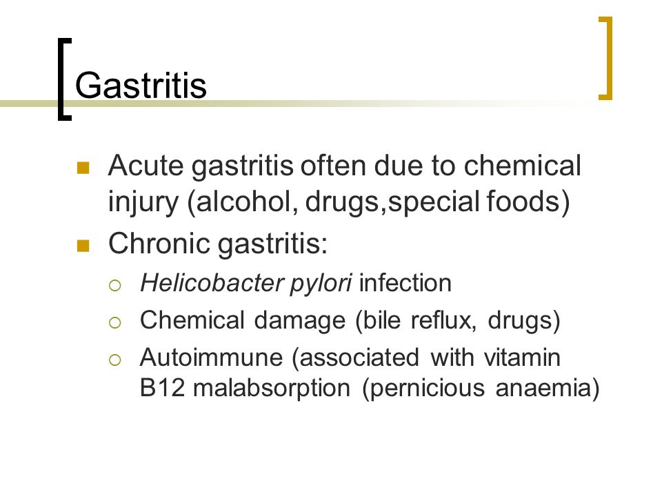 Gastritis Acute gastritis often due to chemical injury (alcohol, drugs,special foods) Chronic gastritis: