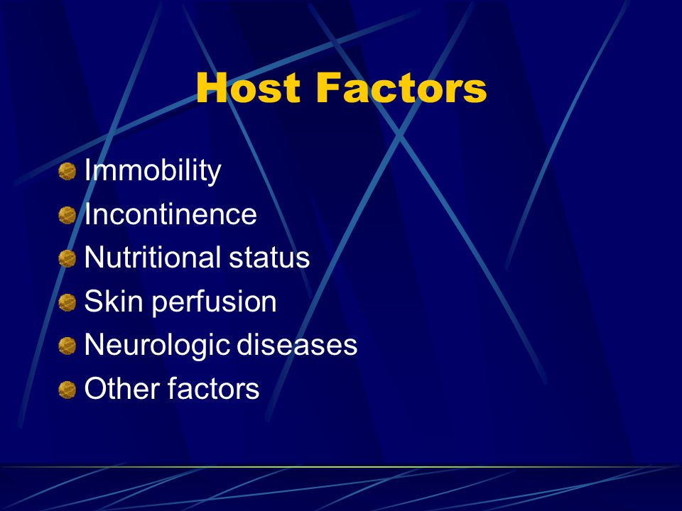 Host Factors Immobility Incontinence Nutritional status Skin perfusion