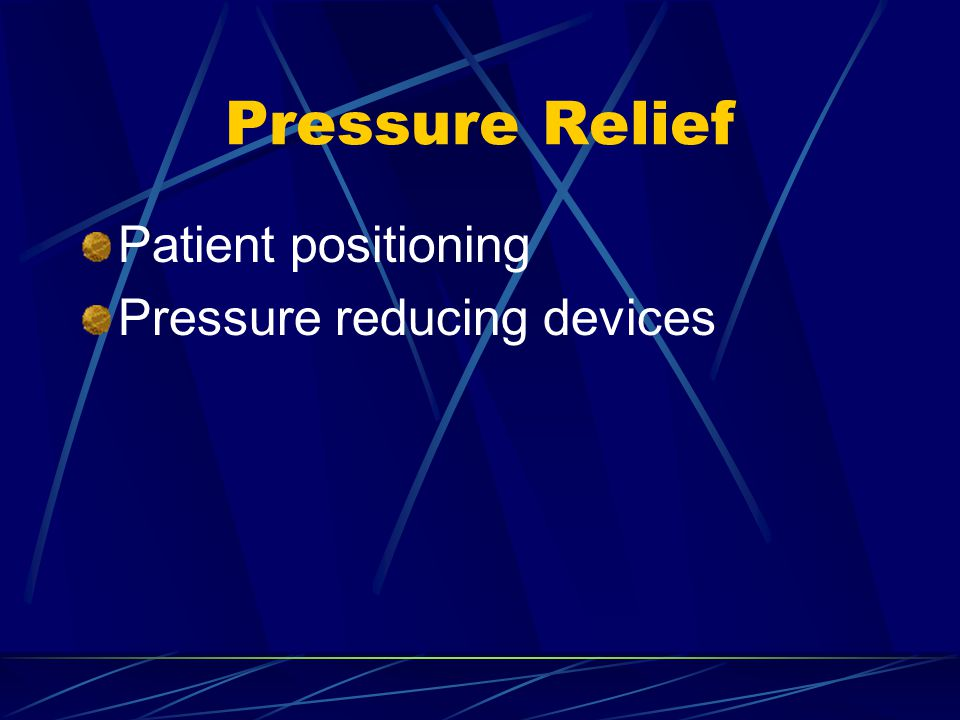 Pressure Relief Patient positioning Pressure reducing devices