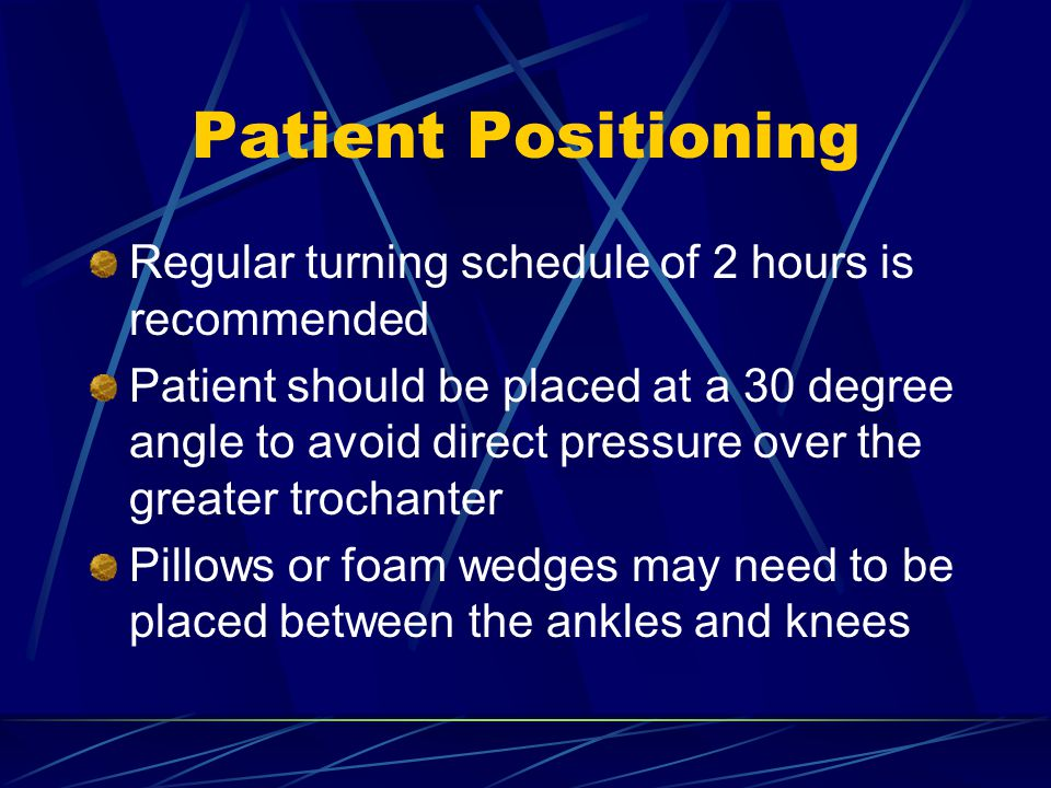 Patient Positioning Regular turning schedule of 2 hours is recommended