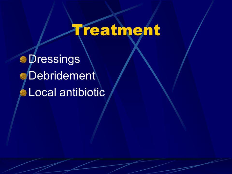 Treatment Dressings Debridement Local antibiotic