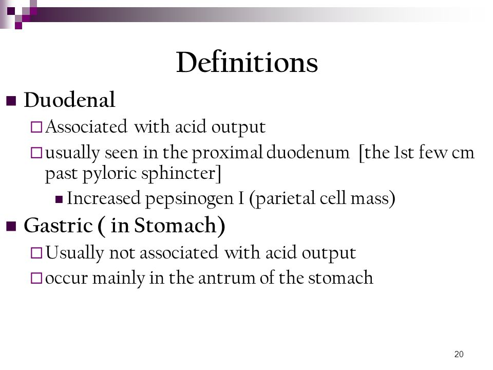 Definitions Duodenal Gastric ( in Stomach) Associated with acid output