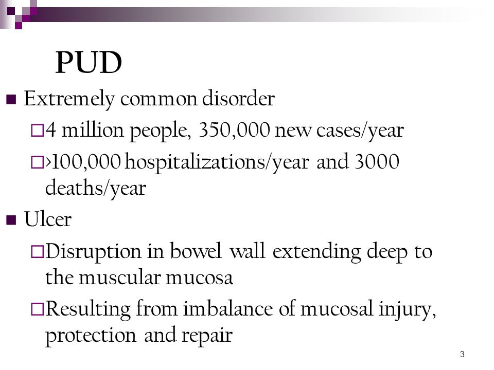 PUD Extremely common disorder 4 million people, 350,000 new cases/year