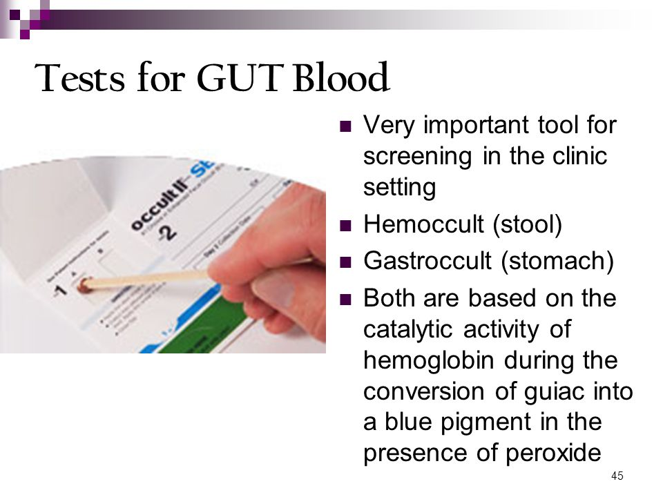 Tests for GUT Blood Very important tool for screening in the clinic setting. Hemoccult (stool) Gastroccult (stomach)