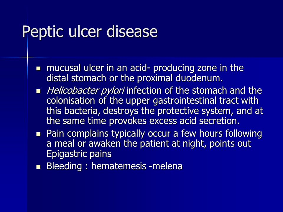 Peptic ulcer disease mucusal ulcer in an acid- producing zone in the distal stomach or the proximal duodenum.