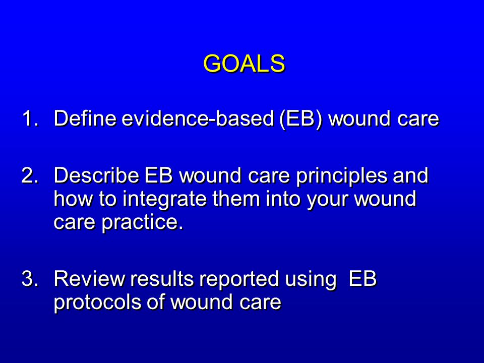 GOALS Define evidence-based (EB) wound care